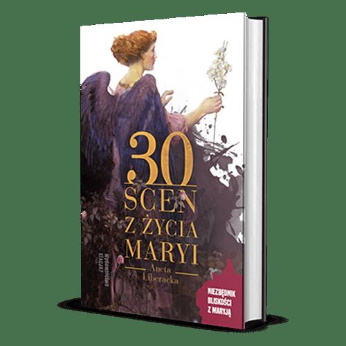 30 scen zżycia Maryi – Aneta Liberacka