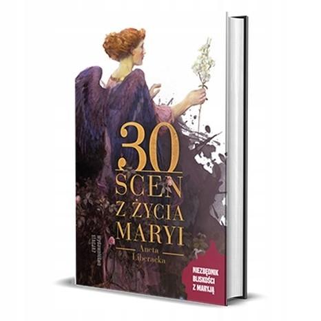 30 SCEN Z ŻYCIA MARYI – ANETA LIBERACKA KSIĄŻKA